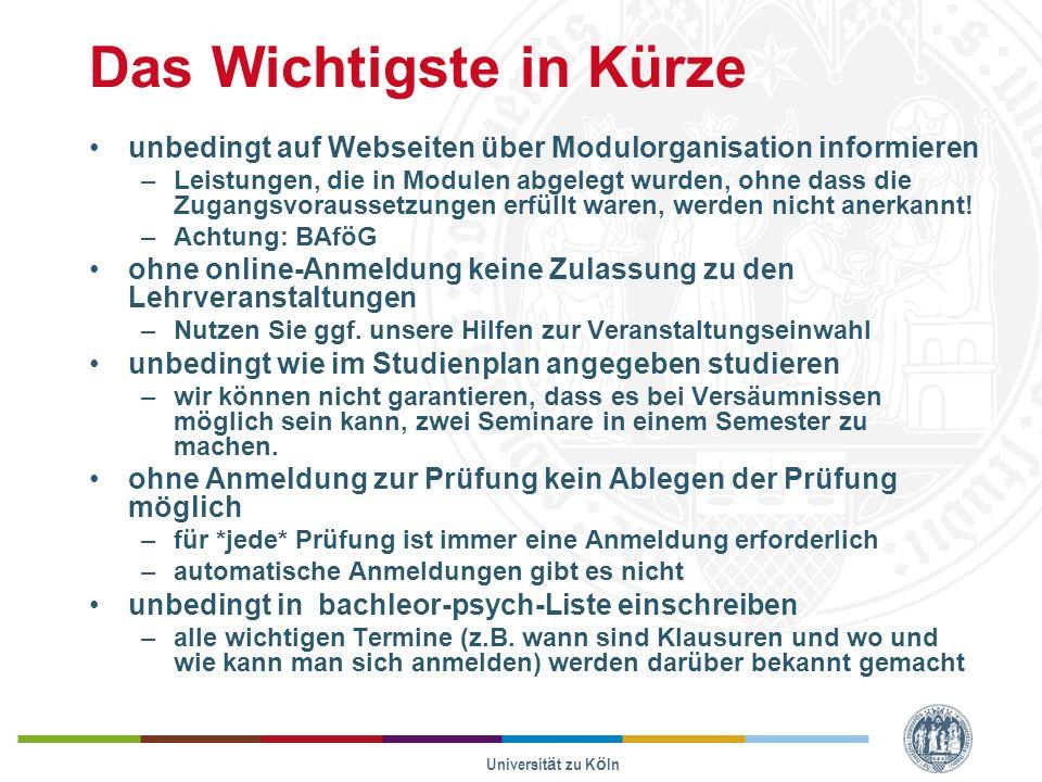 Universität zu Köln Das Wichtigste in Kürze unbedingt auf Webseiten über Modulorganisation informieren –Leistungen, die in Modulen abgelegt wurden, ohne dass die Zugangsvoraussetzungen erfüllt waren, werden nicht anerkannt.