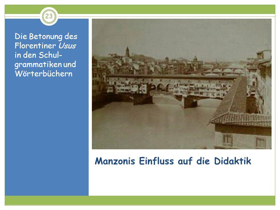 23 Manzonis Einfluss auf die Didaktik Die Betonung des Florentiner Usus in den Schul- grammatiken und Wörterbüchern