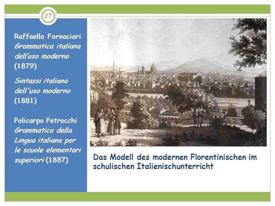 27 Das Modell des modernen Florentinischen im schulischen Italienischunterricht Raffaello Fornaciari Grammatica italiana delluso moderno (1879) Sintas
