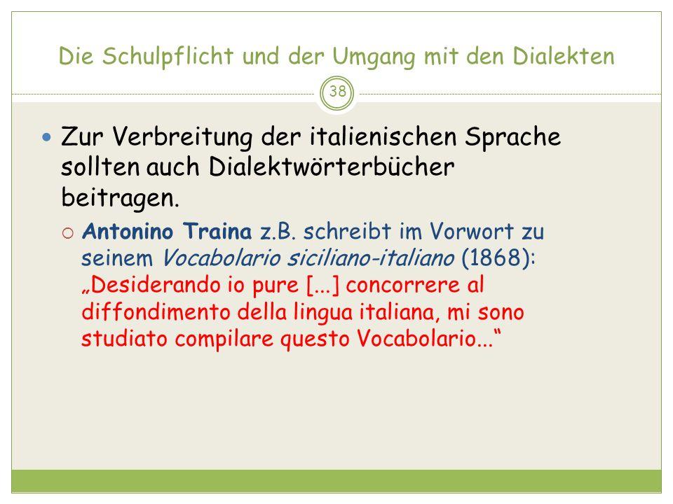 Die Schulpflicht und der Umgang mit den Dialekten 38 Zur Verbreitung der italienischen Sprache sollten auch Dialektwörterbücher beitragen. Antonino Tr