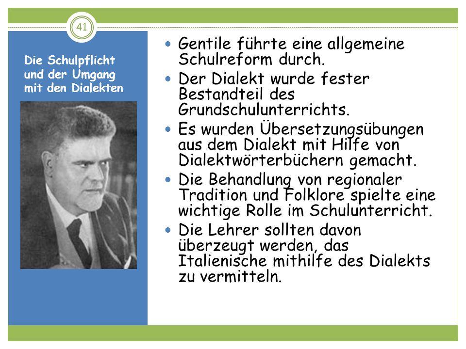 Die Schulpflicht und der Umgang mit den Dialekten Gentile führte eine allgemeine Schulreform durch. Der Dialekt wurde fester Bestandteil des Grundschu