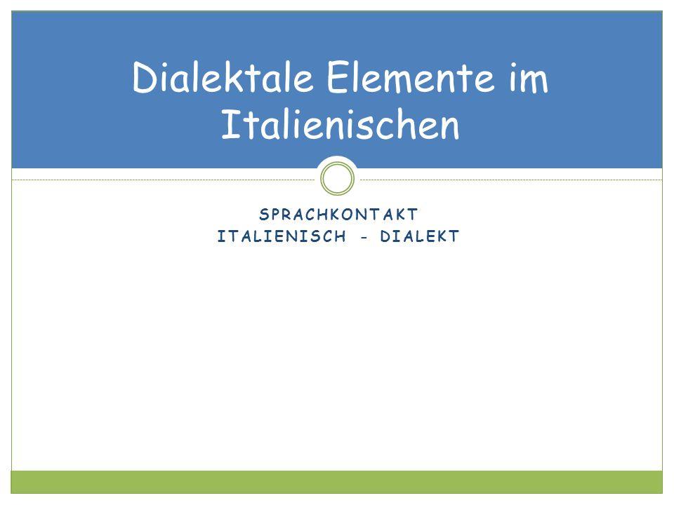 SPRACHKONTAKT ITALIENISCH - DIALEKT Dialektale Elemente im Italienischen