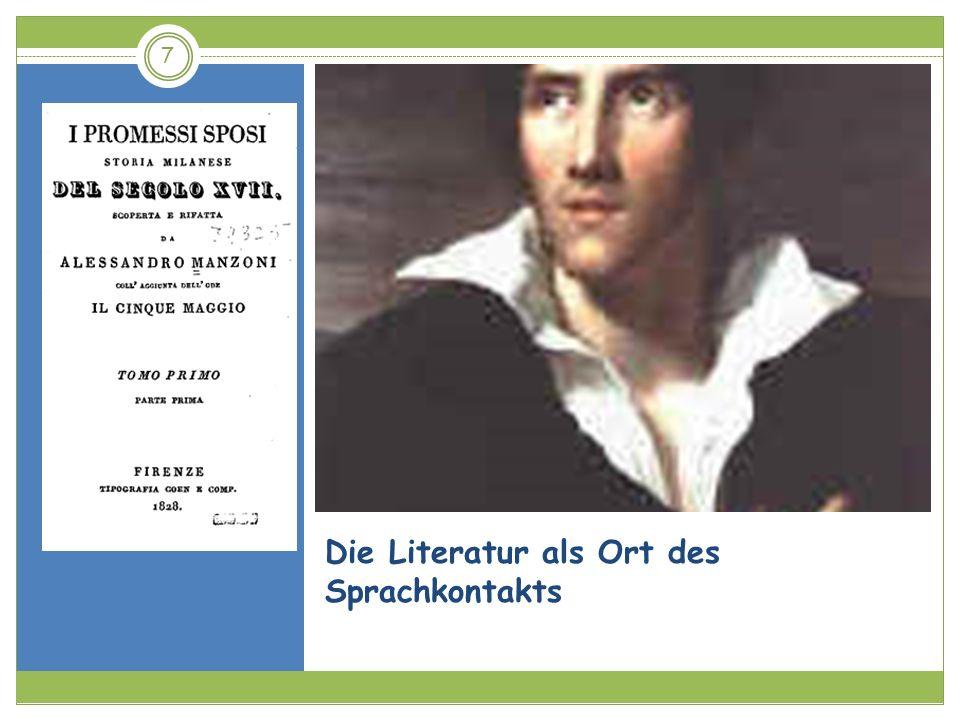 Sprachkontakt durch Sprachplanung Tommaso Grossi Manzoni diskutierte mit seinem Freund, dem Dichter und Romancier Tommaso Grossi (1790- 1853) über sein neues Sprachmodell.