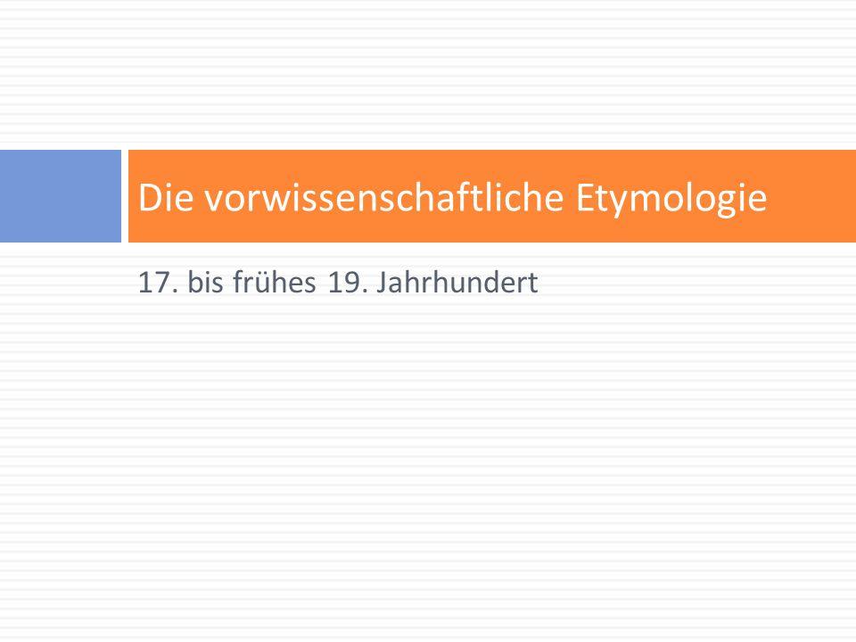 17. bis frühes 19. Jahrhundert Die vorwissenschaftliche Etymologie