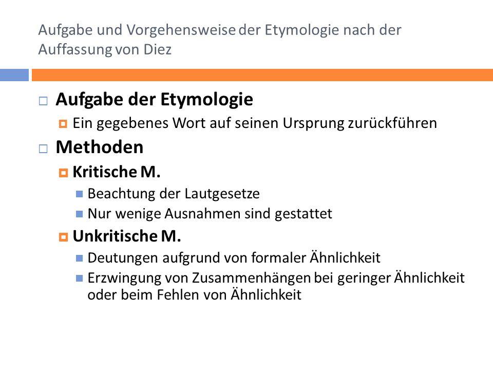 Aufgabe und Vorgehensweise der Etymologie nach der Auffassung von Diez Aufgabe der Etymologie Ein gegebenes Wort auf seinen Ursprung zurückführen Methoden Kritische M.