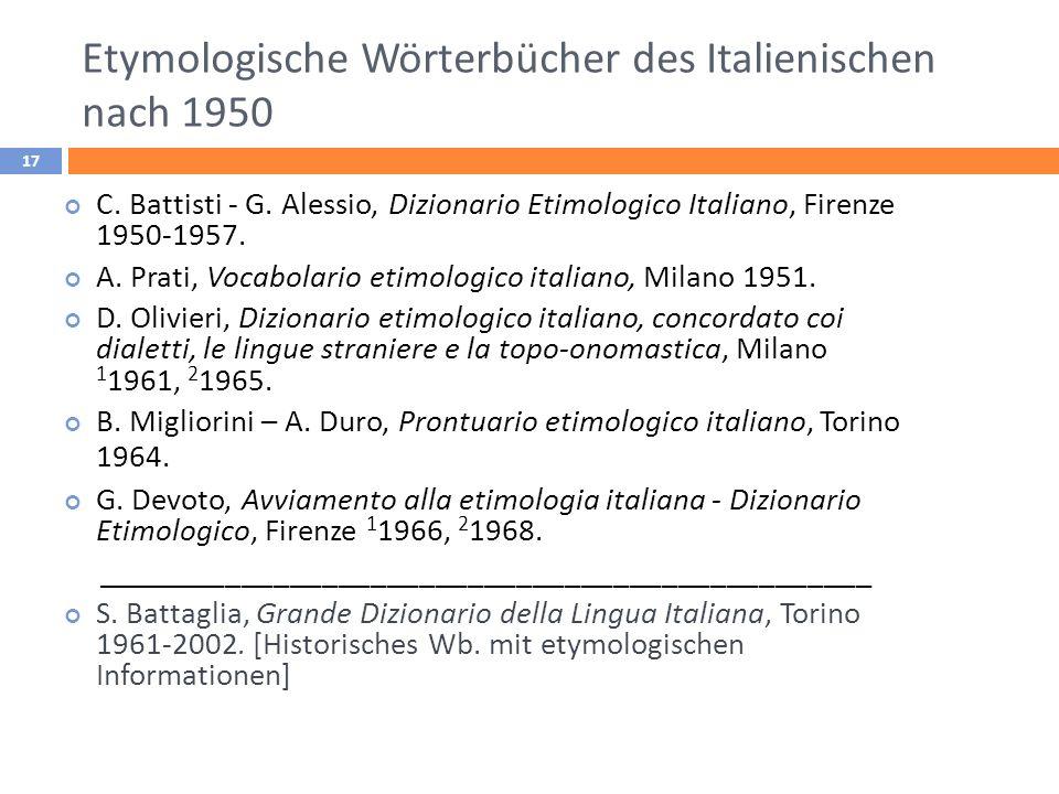 Etymologische Wörterbücher des Italienischen nach 1950 17 C. Battisti - G. Alessio, Dizionario Etimologico Italiano, Firenze 1950-1957. A. Prati, Voca