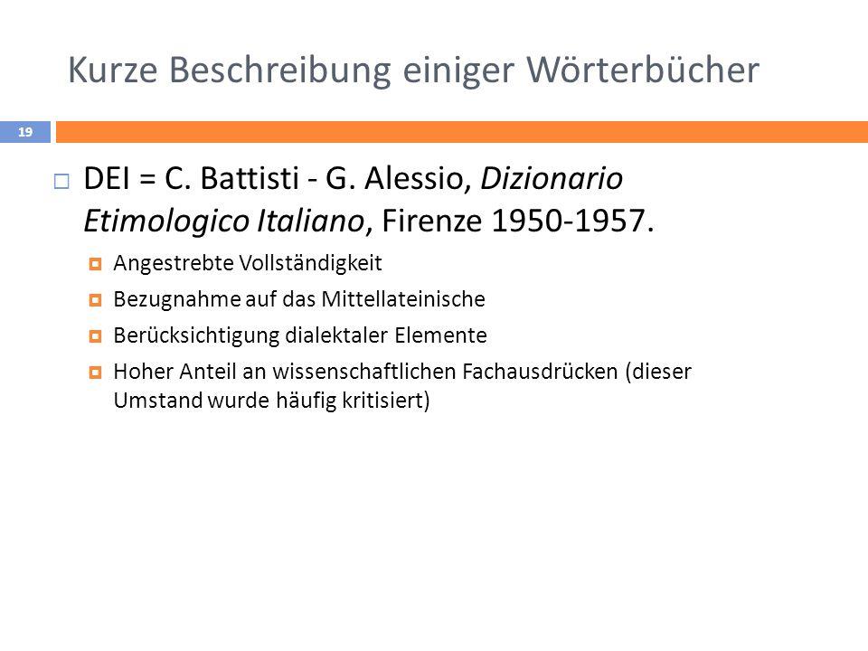 Kurze Beschreibung einiger Wörterbücher 19 DEI= C. Battisti - G. Alessio, Dizionario Etimologico Italiano, Firenze 1950-1957. Angestrebte Vollständigk