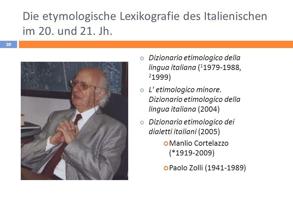 Die etymologische Lexikografie des Italienischen im 20. und 21. Jh. Dizionario etimologico della lingua italiana ( 1 1979-1988, 2 1999) L' etimologico