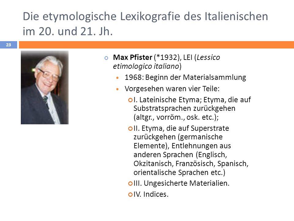 Die etymologische Lexikografie des Italienischen im 20. und 21. Jh. Max Pfister (*1932), LEI (Lessico etimologico italiano) 1968: Beginn der Materials
