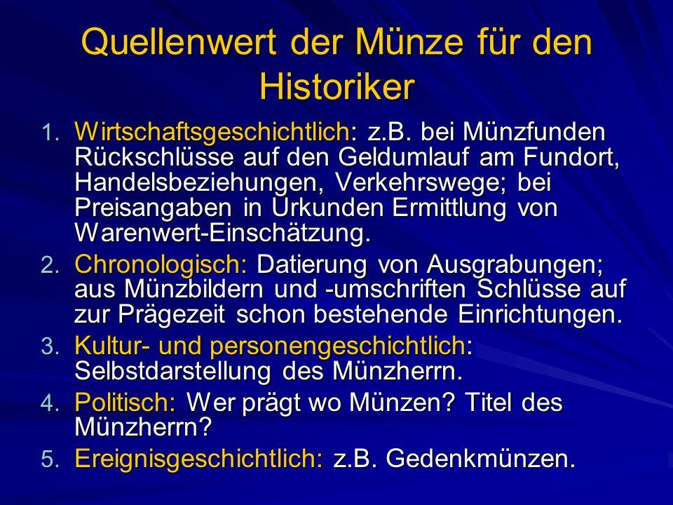 Quellenwert der Münze für den Historiker 1.Wirtschaftsgeschichtlich: z.B.