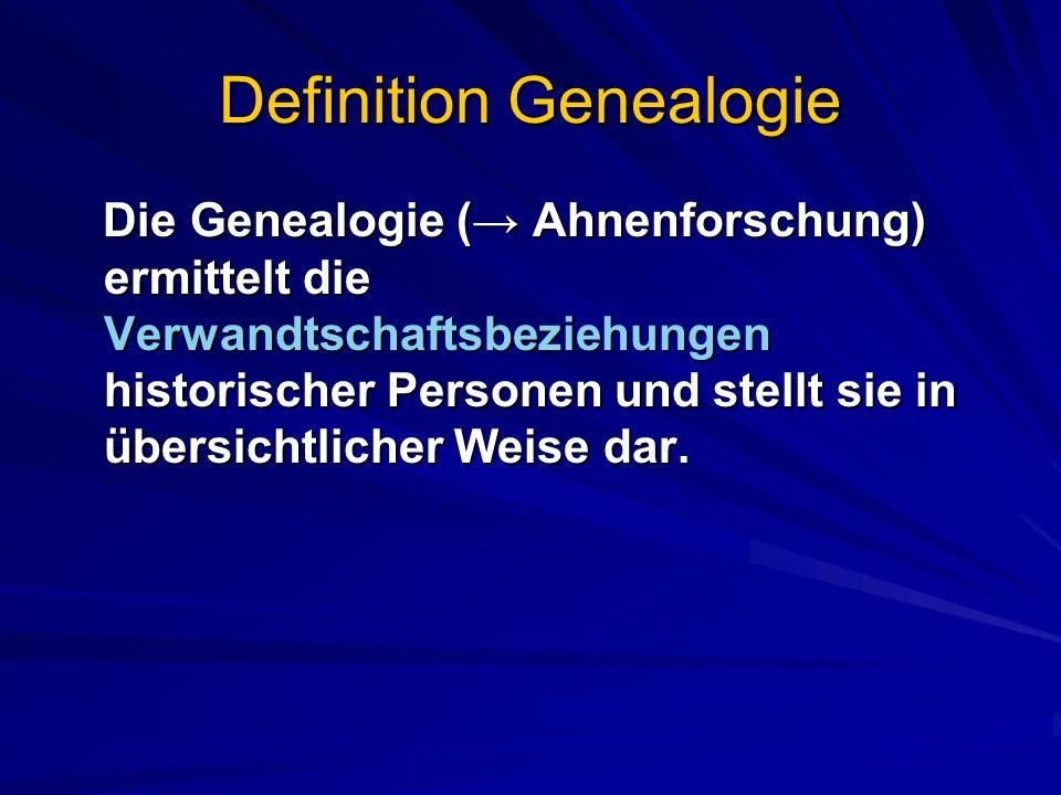 Definition Genealogie Die Genealogie ( Ahnenforschung) ermittelt die Verwandtschaftsbeziehungen historischer Personen und stellt sie in übersichtlicher Weise dar.