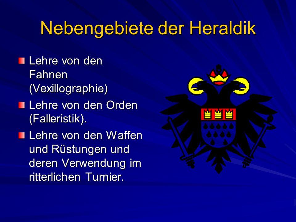 Nebengebiete der Heraldik Lehre von den Fahnen (Vexillographie) Lehre von den Orden (Falleristik).