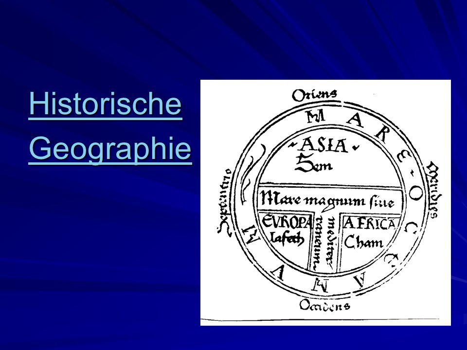 Historische Geographie Historische Geographie befasst sich mit: - den geopolitischen Verhältnissen in früherer Zeit (Staaten, religiöse Einteilungen, Wirtschaftsräume usw.), - den historischen Darstellung der Länder (z.B.