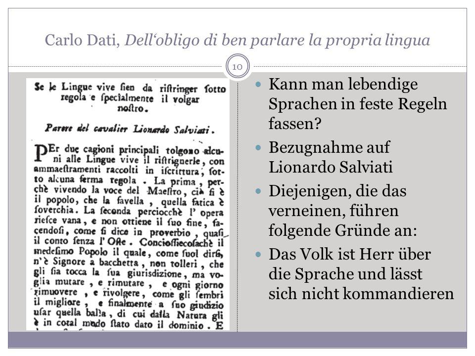 10 Carlo Dati, Dellobligo di ben parlare la propria lingua Kann man lebendige Sprachen in feste Regeln fassen? Bezugnahme auf Lionardo Salviati Diejen