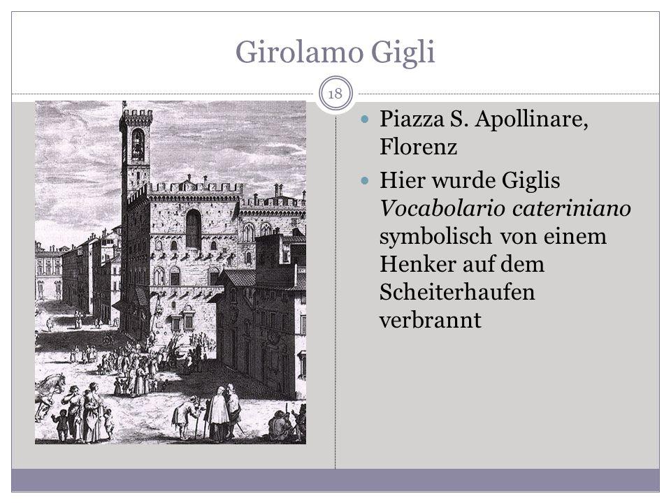 Girolamo Gigli Piazza S. Apollinare, Florenz Hier wurde Giglis Vocabolario cateriniano symbolisch von einem Henker auf dem Scheiterhaufen verbrannt 18