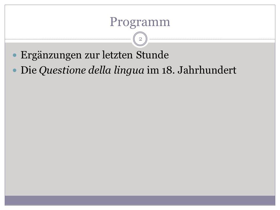 Programm Ergänzungen zur letzten Stunde Die Questione della lingua im 18. Jahrhundert 2