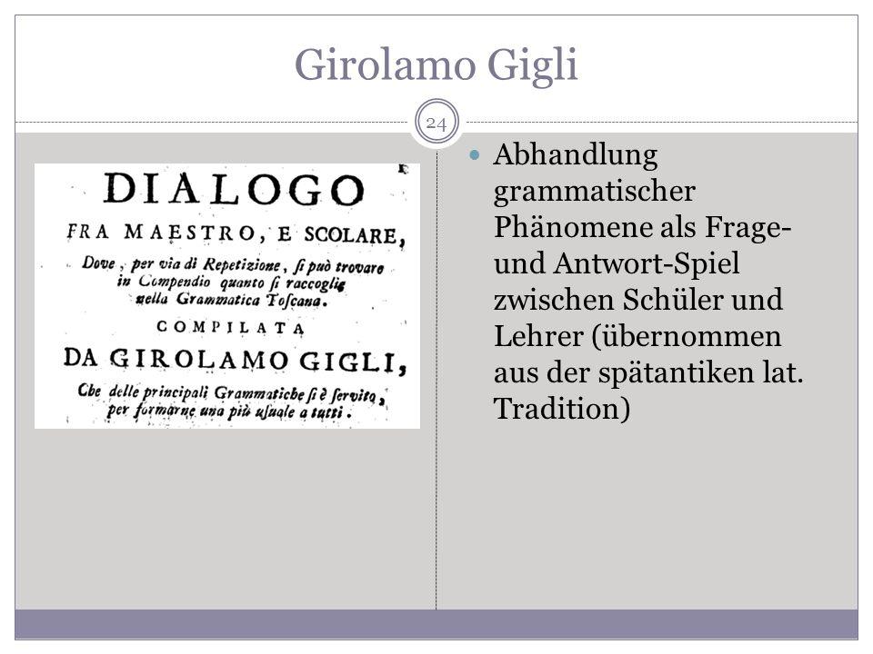 Girolamo Gigli Abhandlung grammatischer Phänomene als Frage- und Antwort-Spiel zwischen Schüler und Lehrer (übernommen aus der spätantiken lat. Tradit