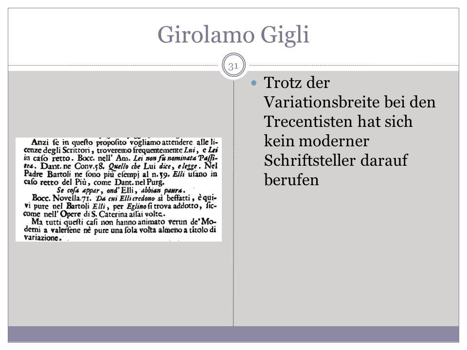Girolamo Gigli Trotz der Variationsbreite bei den Trecentisten hat sich kein moderner Schriftsteller darauf berufen 31