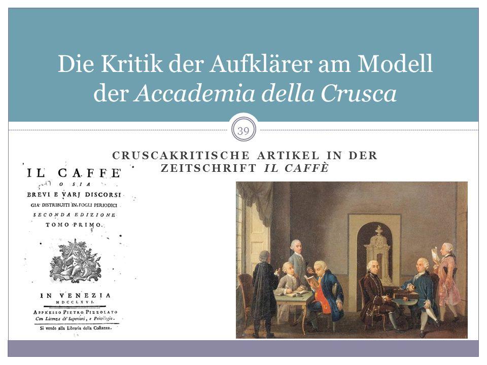 CRUSCAKRITISCHE ARTIKEL IN DER ZEITSCHRIFT IL CAFFÈ Die Kritik der Aufklärer am Modell der Accademia della Crusca 39