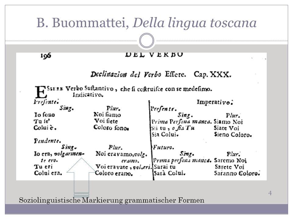 B. Buommattei, Della lingua toscana 4 Soziolinguistische Markierung grammatischer Formen