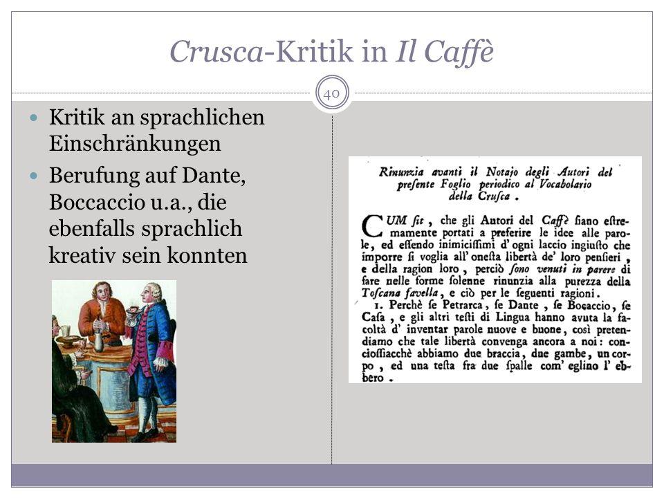 Crusca-Kritik in Il Caffè Kritik an sprachlichen Einschränkungen Berufung auf Dante, Boccaccio u.a., die ebenfalls sprachlich kreativ sein konnten 40
