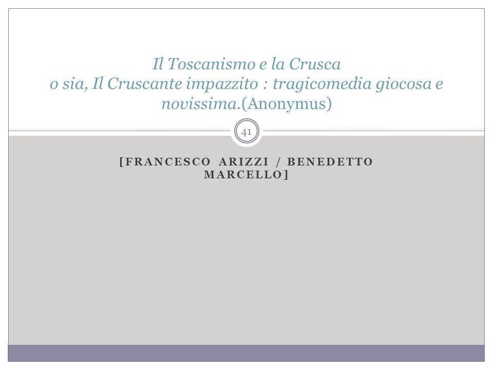 [FRANCESCO ARIZZI / BENEDETTO MARCELLO] Il Toscanismo e la Crusca o sia, Il Cruscante impazzito : tragicomedia giocosa e novissima.(Anonymus) 41