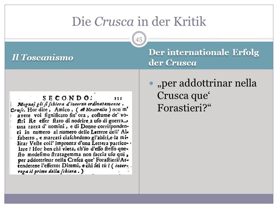 Il Toscanismo Der internationale Erfolg der Crusca per addottrinar nella Crusca que Forastieri? Die Crusca in der Kritik 45