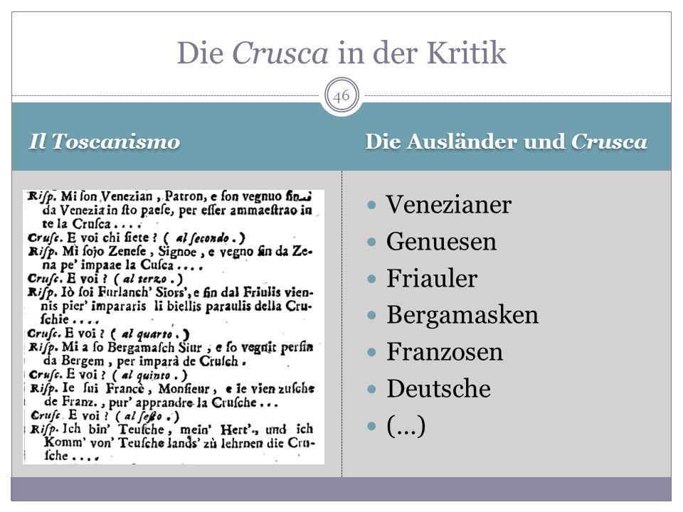 Il Toscanismo Die Ausländer und Crusca Venezianer Genuesen Friauler Bergamasken Franzosen Deutsche (…) Die Crusca in der Kritik 46