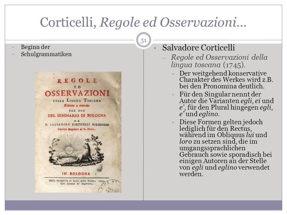 Corticelli, Regole ed Osservazioni… 51 Beginn der Schulgrammatiken Salvadore Corticelli – Regole ed Osservazioni della lingua toscana (1745). Der weit