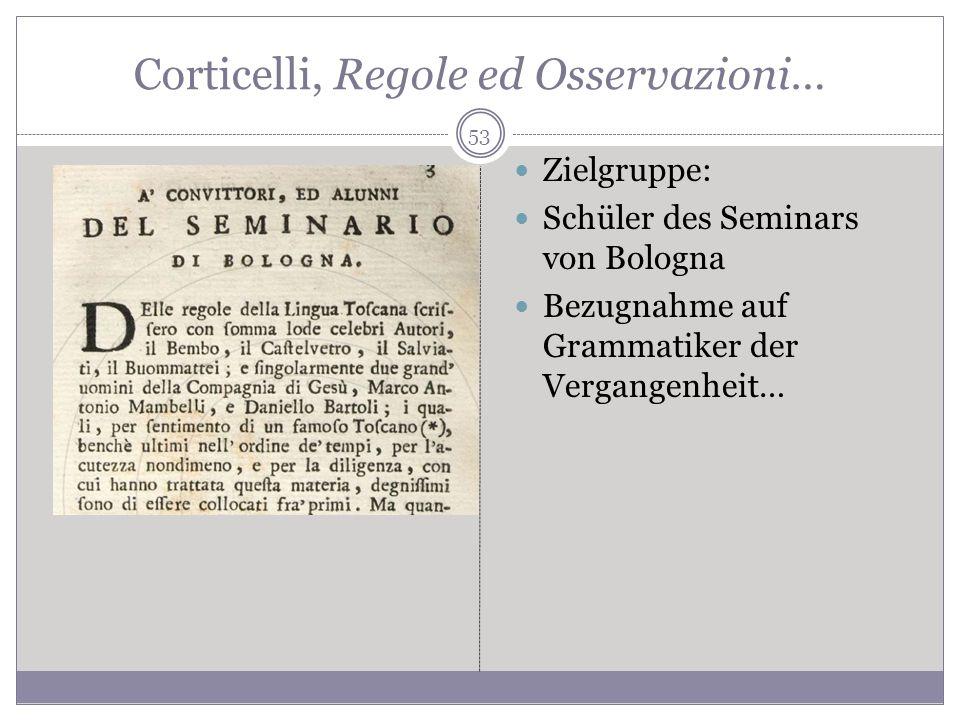Corticelli, Regole ed Osservazioni… Zielgruppe: Schüler des Seminars von Bologna Bezugnahme auf Grammatiker der Vergangenheit… 53
