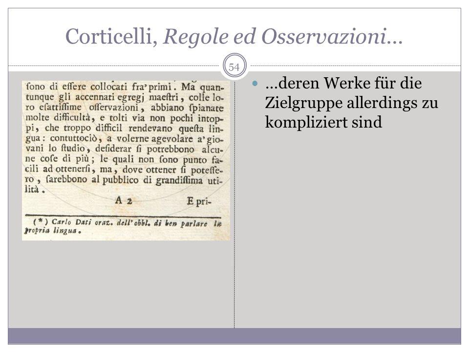 Corticelli, Regole ed Osservazioni… …deren Werke für die Zielgruppe allerdings zu kompliziert sind 54