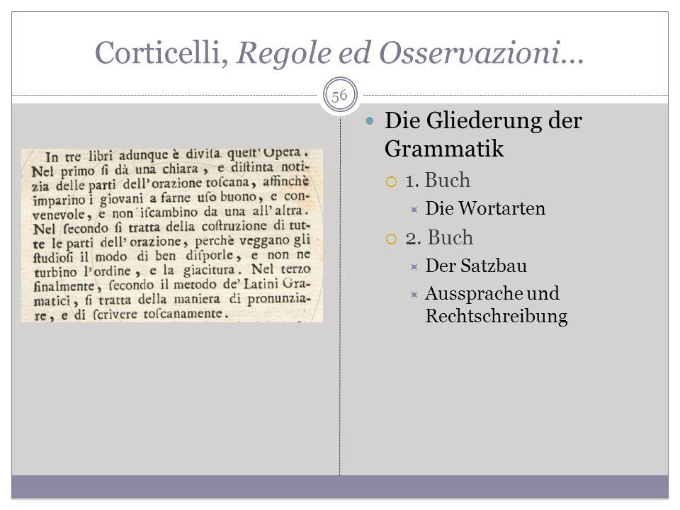 Corticelli, Regole ed Osservazioni… Die Gliederung der Grammatik 1. Buch Die Wortarten 2. Buch Der Satzbau Aussprache und Rechtschreibung 56