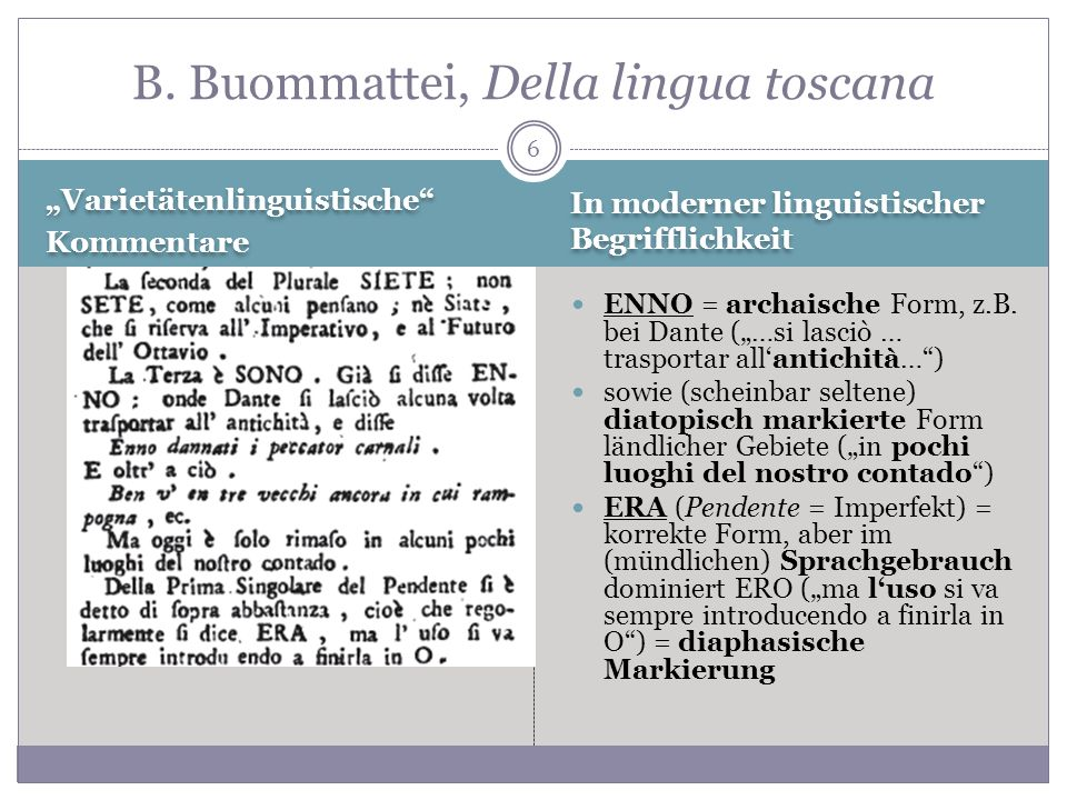 6 Varietätenlinguistische Kommentare Varietätenlinguistische Kommentare ENNO = archaische Form, z.B. bei Dante (…si lasciò … trasportar allantichità…)