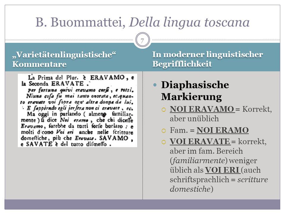 7 Varietätenlinguistische Kommentare Diaphasische Markierung NOI ERAVAMO = Korrekt, aber unüblich Fam. = NOI ERAMO VOI ERAVATE = korrekt, aber im fam.