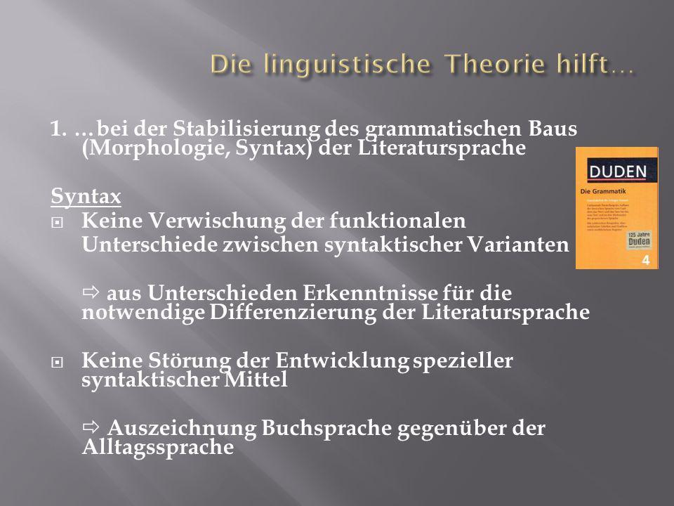 1. …bei der Stabilisierung des grammatischen Baus (Morphologie, Syntax) der Literatursprache Syntax Keine Verwischung der funktionalen Unterschiede zw