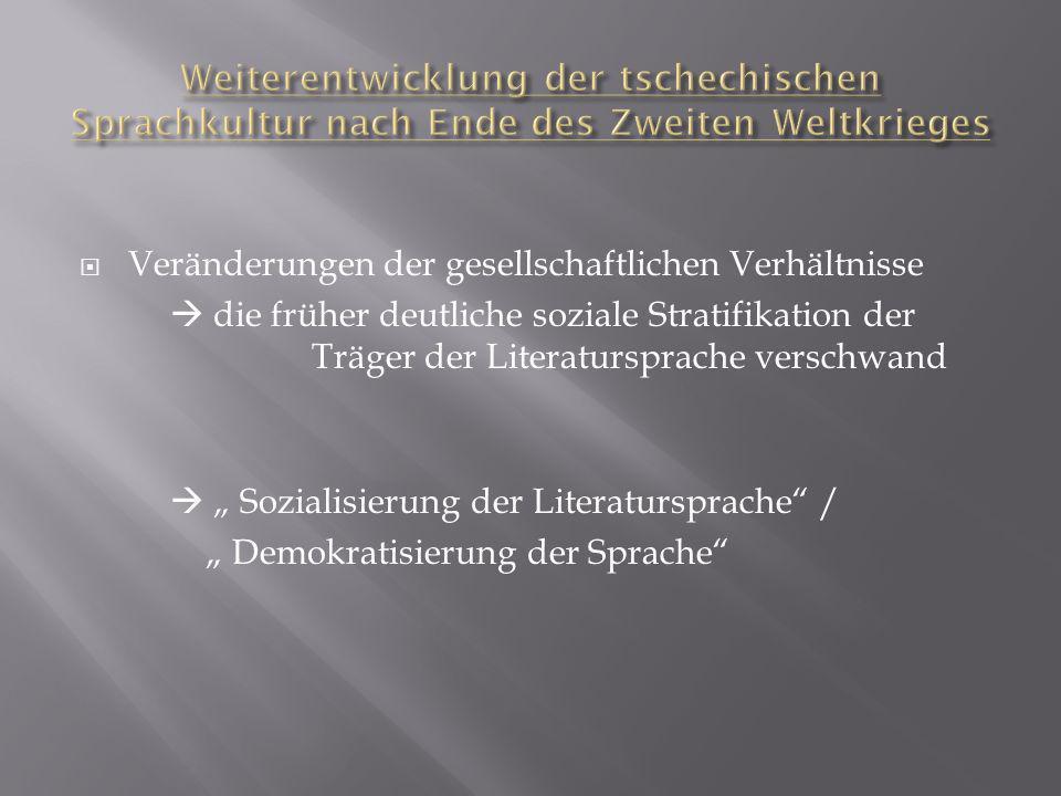Veränderungen der gesellschaftlichen Verhältnisse die früher deutliche soziale Stratifikation der Träger der Literatursprache verschwand Sozialisierun