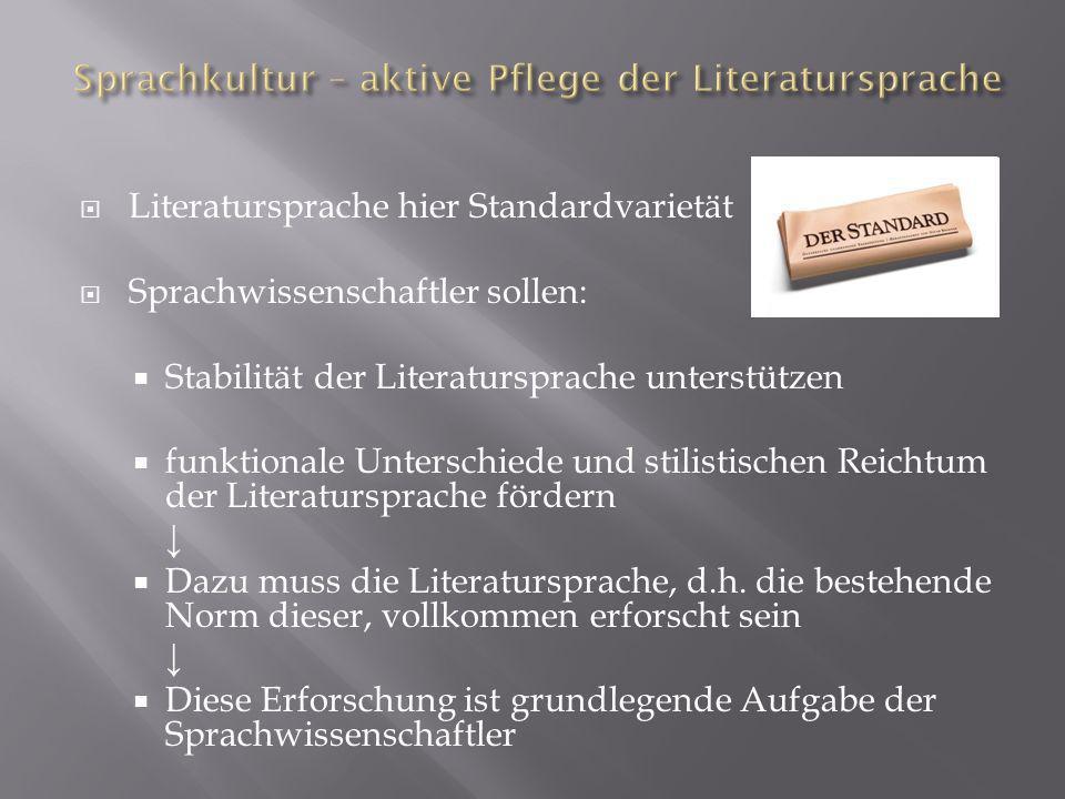Literatursprache hier Standardvarietät Sprachwissenschaftler sollen: Stabilität der Literatursprache unterstützen funktionale Unterschiede und stilist