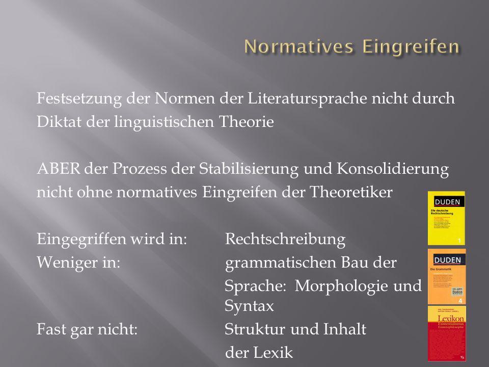 Festsetzung der Normen der Literatursprache nicht durch Diktat der linguistischen Theorie ABER der Prozess der Stabilisierung und Konsolidierung nicht