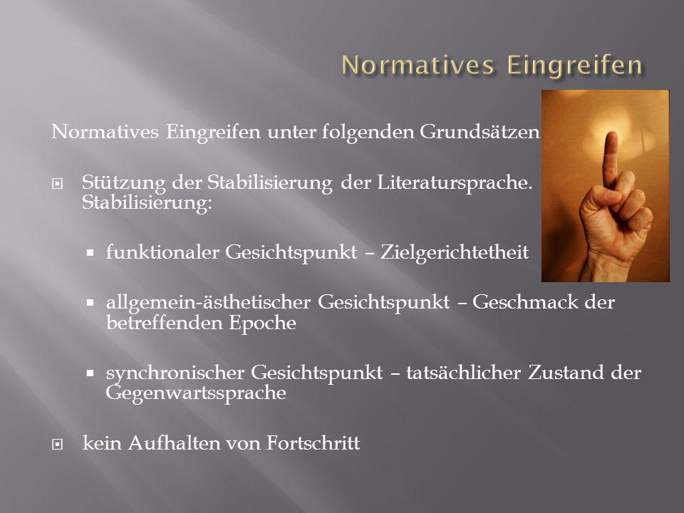 Normatives Eingreifen unter folgenden Grundsätzen: Stützung der Stabilisierung der Literatursprache. Stabilisierung: funktionaler Gesichtspunkt – Ziel