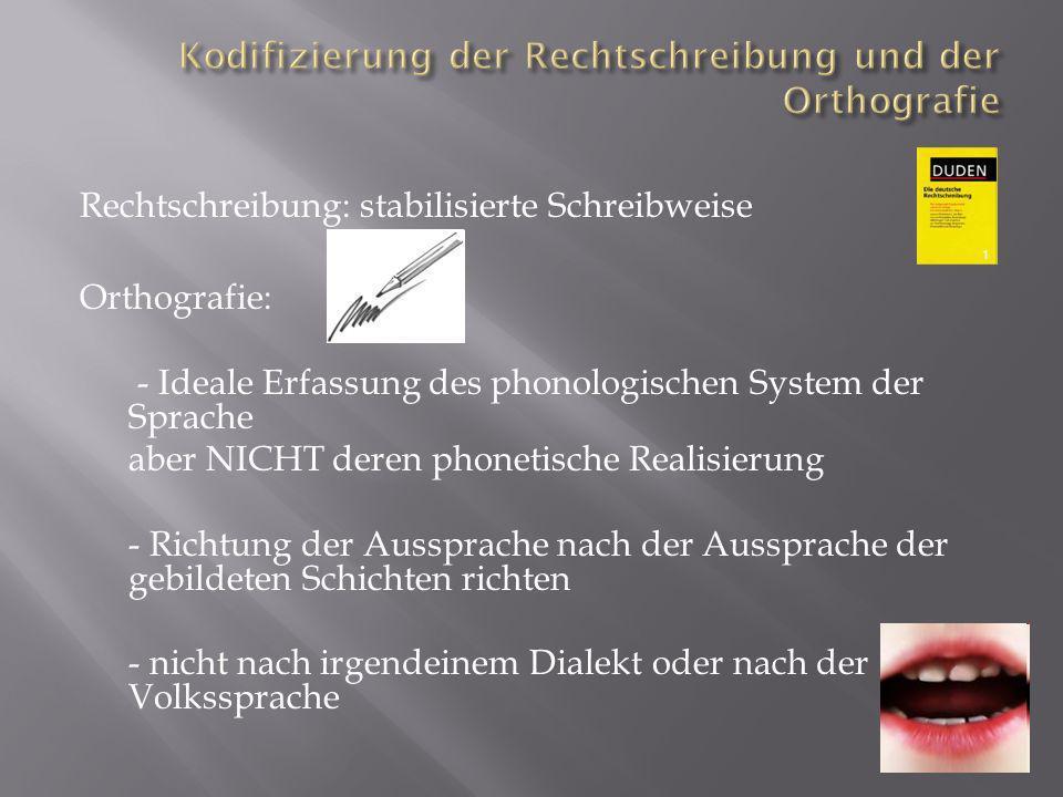 Rechtschreibung: stabilisierte Schreibweise Orthografie: - Ideale Erfassung des phonologischen System der Sprache aber NICHT deren phonetische Realisi