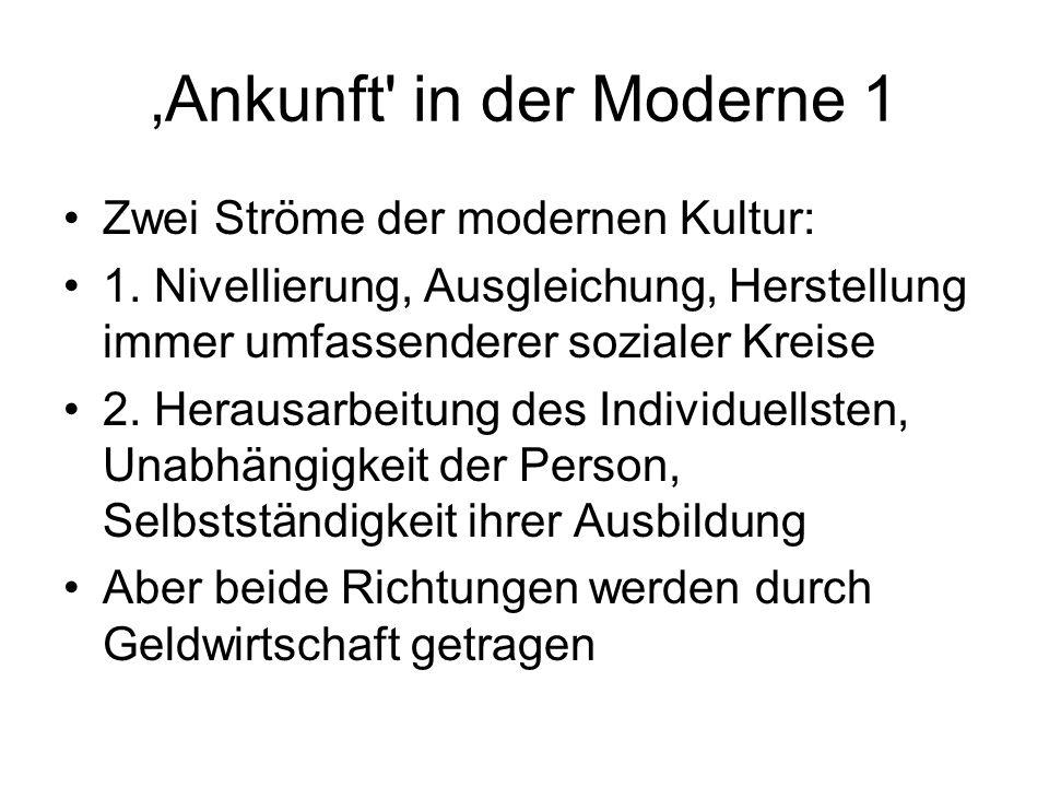 Ankunft in der Moderne 1 Zwei Ströme der modernen Kultur: 1.