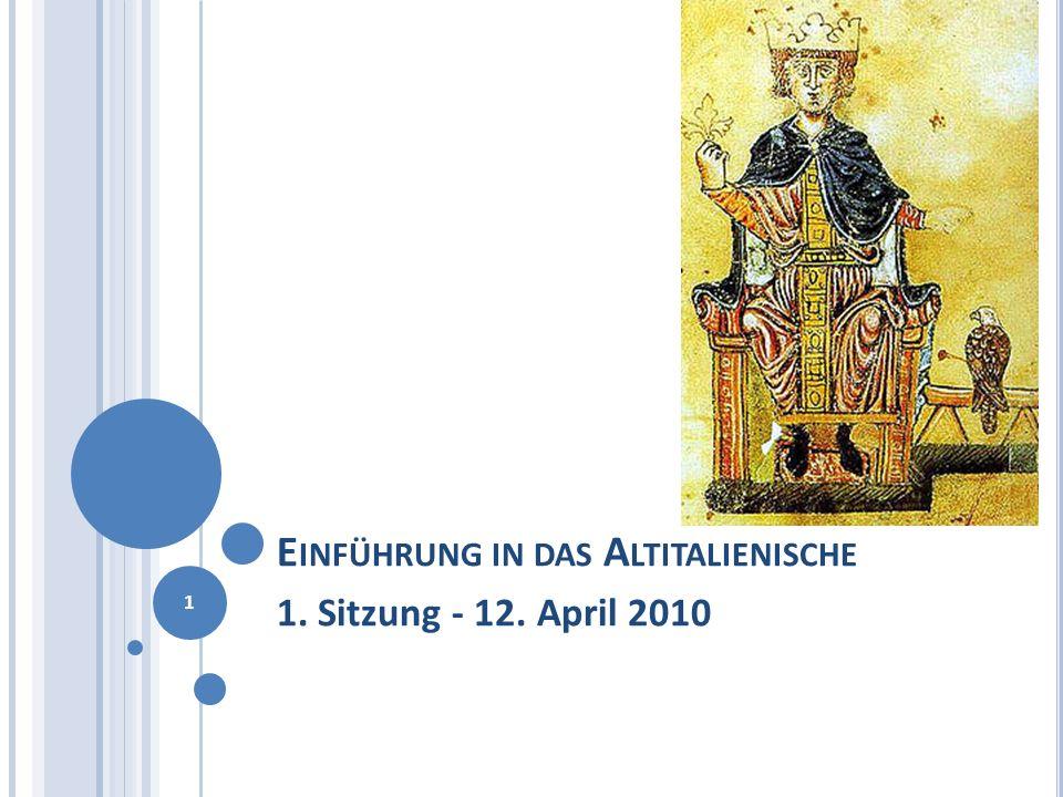 E INFÜHRUNG IN DAS A LTITALIENISCHE 1. Sitzung - 12. April 2010 1