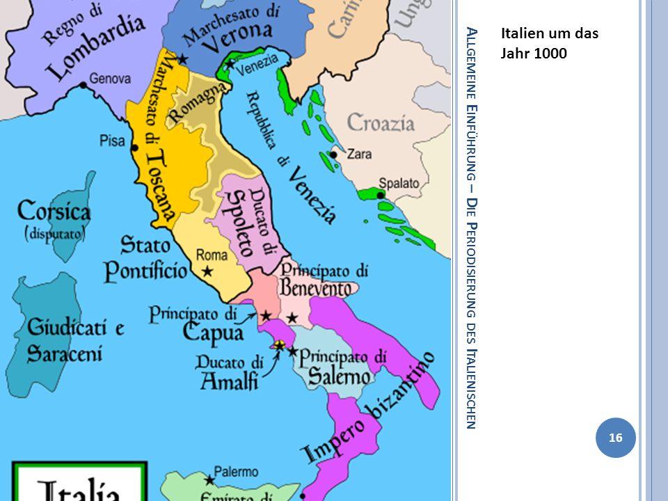 A LLGEMEINE E INFÜHRUNG – D IE P ERIODISIERUNG DES I TALIENISCHEN Italien um das Jahr 1000 16