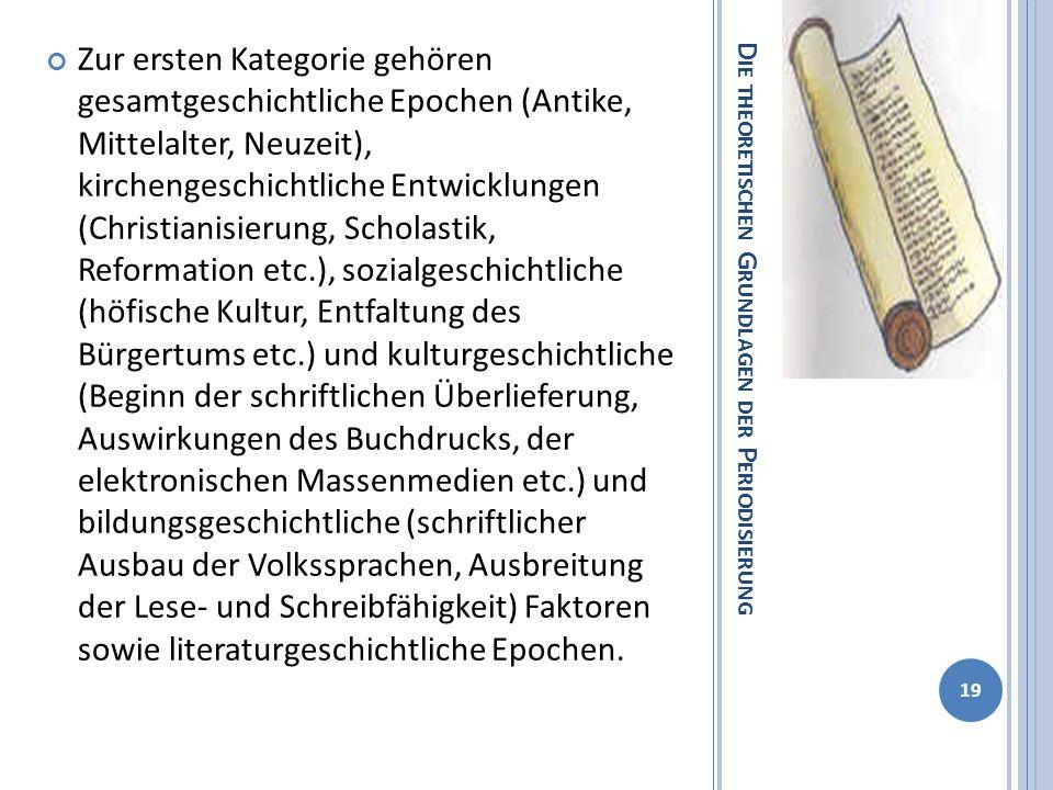 D IE THEORETISCHEN G RUNDLAGEN DER P ERIODISIERUNG Zur ersten Kategorie gehören gesamtgeschichtliche Epochen (Antike, Mittelalter, Neuzeit), kirchenge