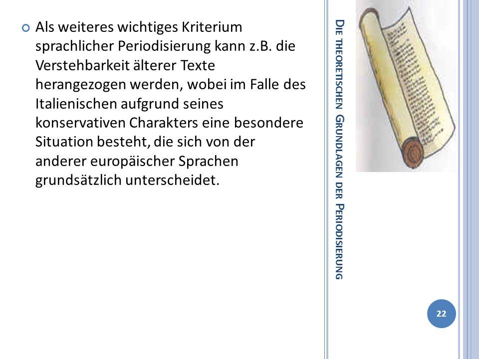 D IE THEORETISCHEN G RUNDLAGEN DER P ERIODISIERUNG Als weiteres wichtiges Kriterium sprachlicher Periodisierung kann z.B. die Verstehbarkeit älterer T