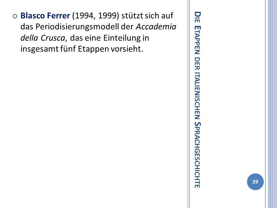 D IE E TAPPEN DER ITALIENISCHEN S PRACHGESCHICHTE Blasco Ferrer (1994, 1999) stützt sich auf das Periodisierungsmodell der Accademia della Crusca, das eine Einteilung in insgesamt fünf Etappen vorsieht.