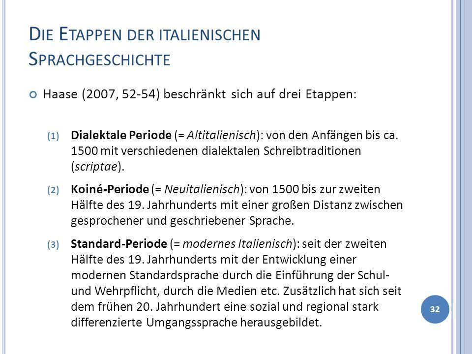 D IE E TAPPEN DER ITALIENISCHEN S PRACHGESCHICHTE Haase (2007, 52-54) beschränkt sich auf drei Etappen: (1) Dialektale Periode (= Altitalienisch): von den Anfängen bis ca.
