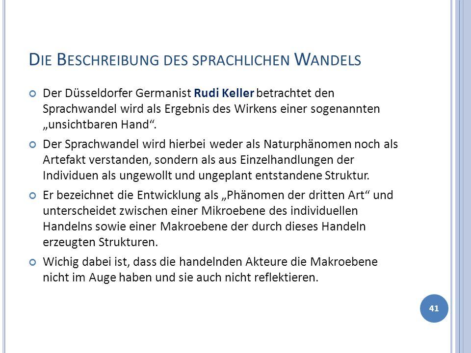 D IE B ESCHREIBUNG DES SPRACHLICHEN W ANDELS Der Düsseldorfer Germanist Rudi Keller betrachtet den Sprachwandel wird als Ergebnis des Wirkens einer so