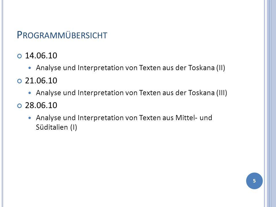 P ROGRAMMÜBERSICHT 14.06.10 Analyse und Interpretation von Texten aus der Toskana (II) 21.06.10 Analyse und Interpretation von Texten aus der Toskana