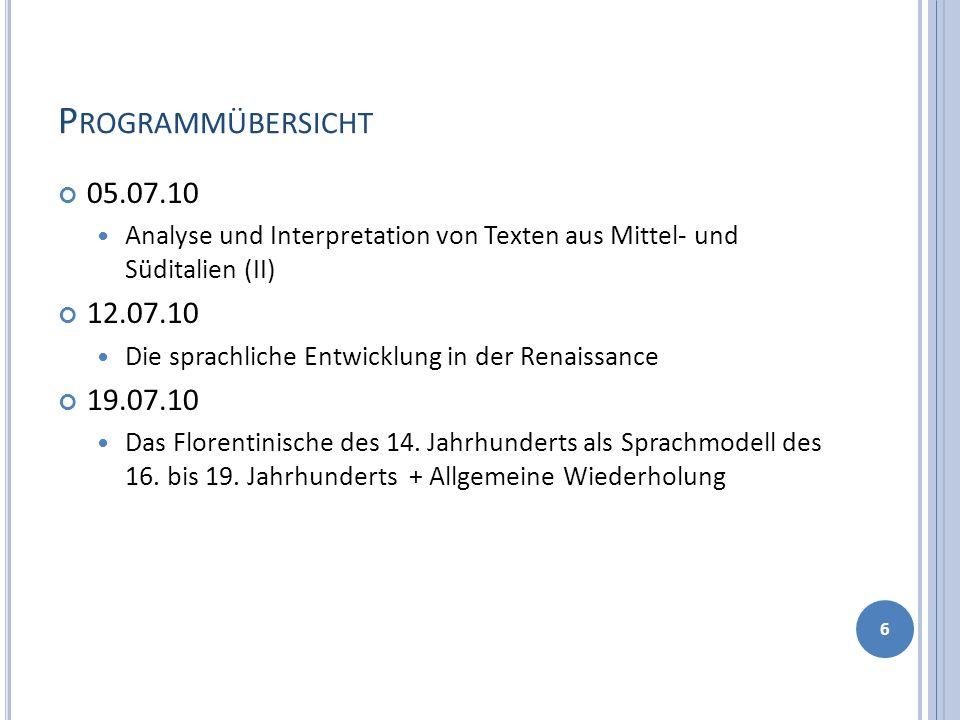 P ROGRAMMÜBERSICHT 05.07.10 Analyse und Interpretation von Texten aus Mittel- und Süditalien (II) 12.07.10 Die sprachliche Entwicklung in der Renaissa